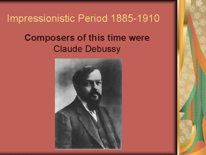 Impressionistic Period 1885 -1910 Composers of this time were Claude Debussy