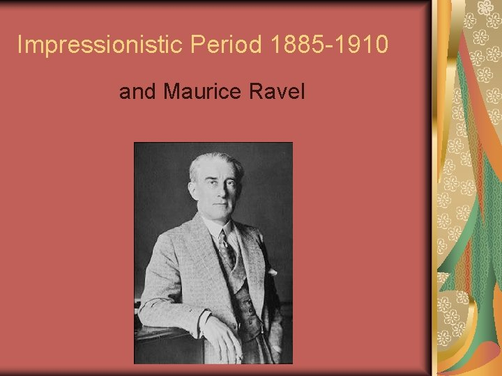 Impressionistic Period 1885 -1910 and Maurice Ravel