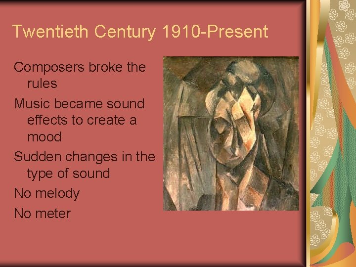 Twentieth Century 1910 -Present Composers broke the rules Music became sound effects to create