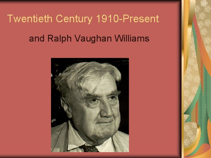 Twentieth Century 1910 -Present and Ralph Vaughan Williams