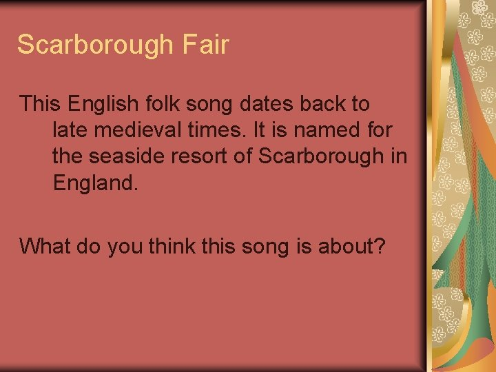 Scarborough Fair This English folk song dates back to late medieval times. It is