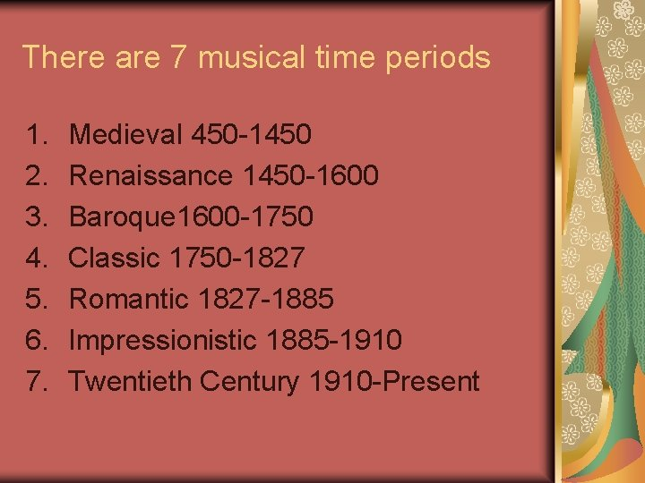 There are 7 musical time periods 1. 2. 3. 4. 5. 6. 7. Medieval