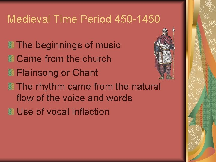 Medieval Time Period 450 -1450 The beginnings of music Came from the church Plainsong
