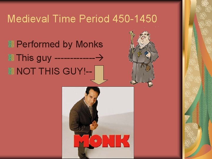 Medieval Time Period 450 -1450 Performed by Monks This guy ------- NOT THIS GUY!--