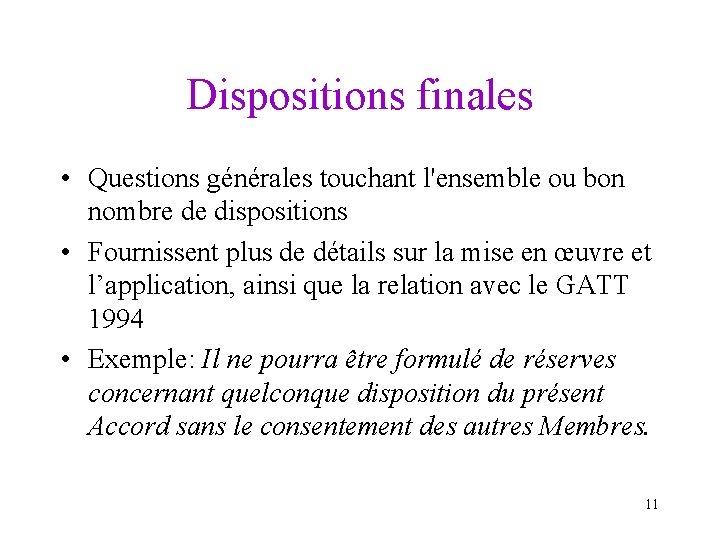 Dispositions finales • Questions générales touchant l'ensemble ou bon nombre de dispositions • Fournissent