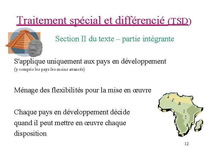 Traitement spécial et différencié (TSD) Section II du texte – partie intégrante S'applique uniquement