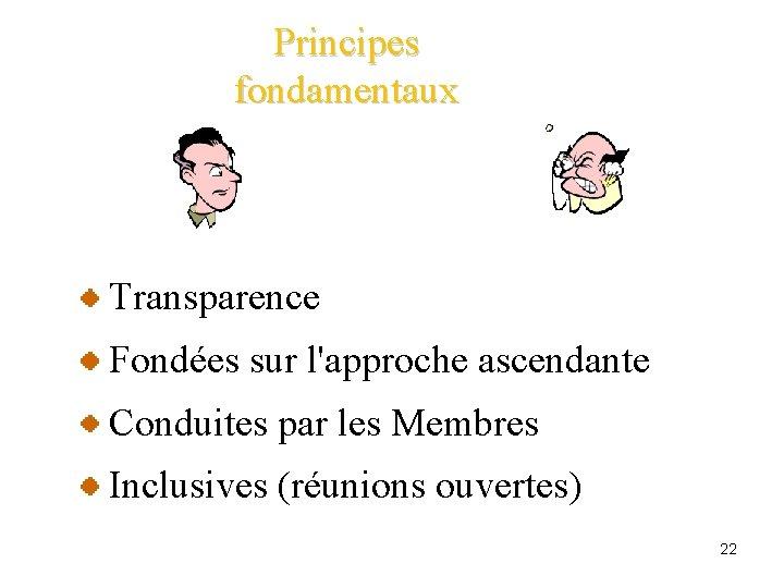 Principes fondamentaux Transparence Fondées sur l'approche ascendante Conduites par les Membres Inclusives (réunions ouvertes)