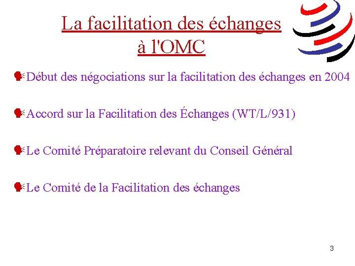 La facilitation des échanges à l'OMC Début des négociations sur la facilitation des échanges