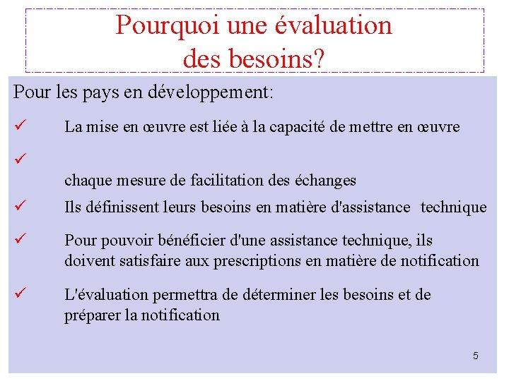 Pourquoi une évaluation des besoins? Pour les pays en développement: ü La mise en