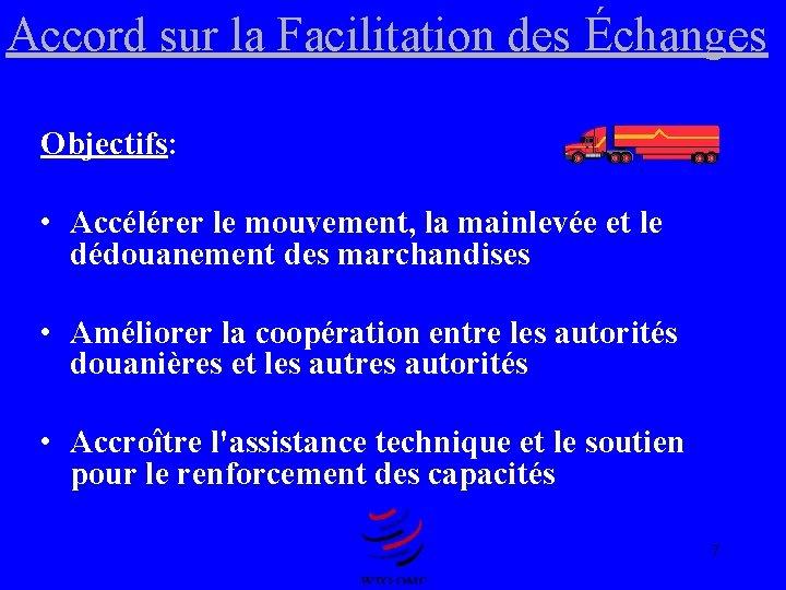 Accord sur la Facilitation des Échanges Objectifs: • Accélérer le mouvement, la mainlevée et