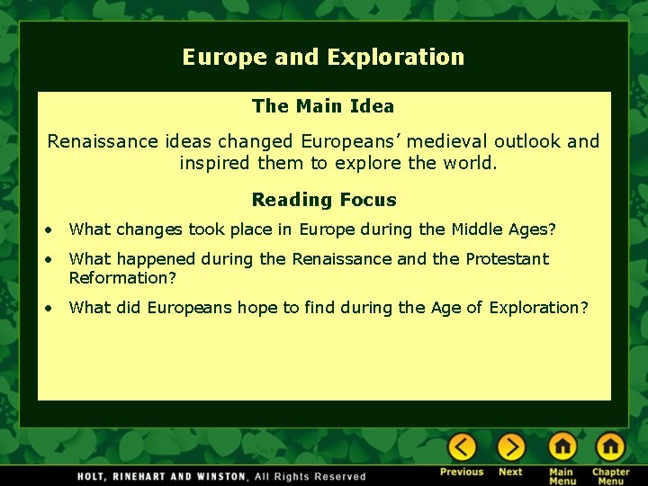 Europe and Exploration The Main Idea Renaissance ideas changed Europeans' medieval outlook and inspired