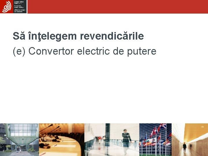 Să înţelegem revendicările (e) Convertor electric de putere