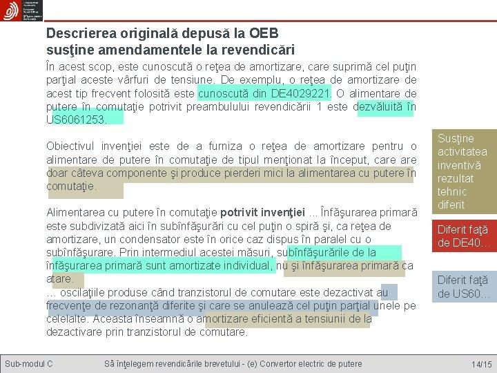Descrierea originală depusă la OEB susţine amendamentele la revendicări În acest scop, este cunoscută