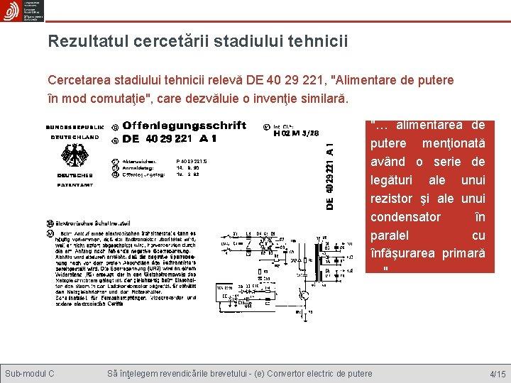 """Rezultatul cercetării stadiului tehnicii Cercetarea stadiului tehnicii relevă DE 40 29 221, """"Alimentare de"""