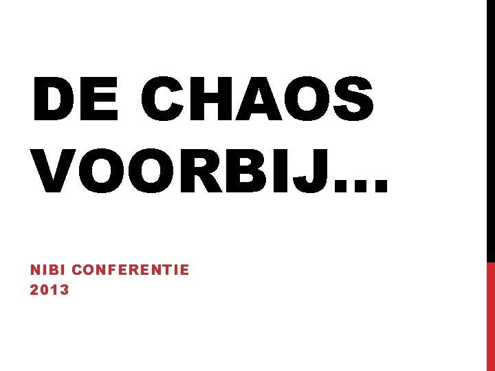 DE CHAOS VOORBIJ… NIBI CONFERENTIE 2013