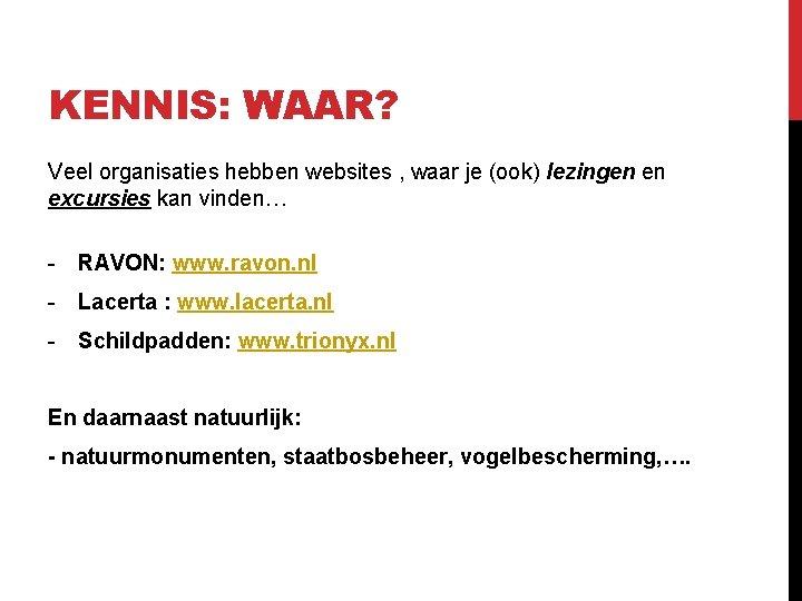 KENNIS: WAAR? Veel organisaties hebben websites , waar je (ook) lezingen en excursies kan