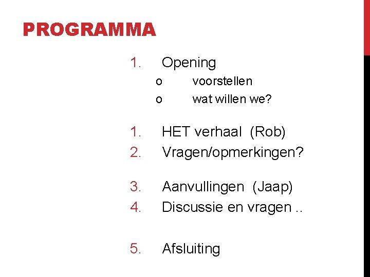 PROGRAMMA 1. Opening o o voorstellen wat willen we? 1. HET verhaal (Rob) 2.