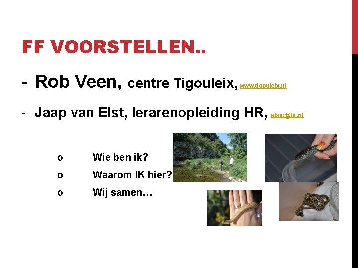 FF VOORSTELLEN. . - Rob Veen, centre Tigouleix, www. tigouleix. nl - Jaap van