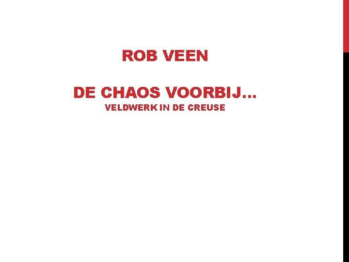 ROB VEEN DE CHAOS VOORBIJ… VELDWERK IN DE CREUSE