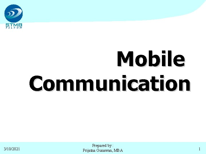Mobile Communication 3/10/2021 Prepared by : Prijatna Gunawan, MBA 1