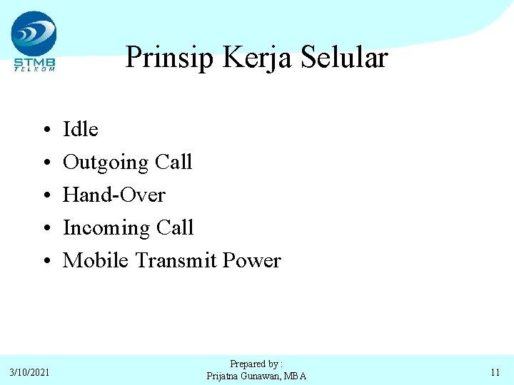 Prinsip Kerja Selular • • • 3/10/2021 Idle Outgoing Call Hand-Over Incoming Call Mobile