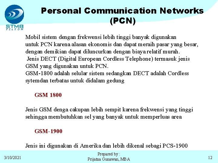 Personal Communication Networks (PCN) Mobil sistem dengan frekwensi lebih tinggi banyak digunakan untuk PCN