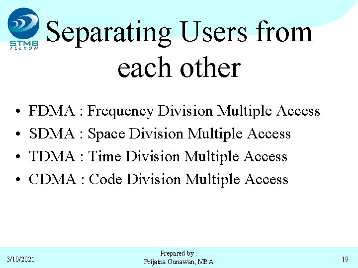 Separating Users from each other • • FDMA : Frequency Division Multiple Access SDMA