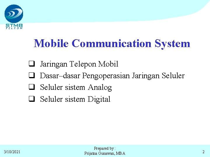 Mobile Communication System q q 3/10/2021 Jaringan Telepon Mobil Dasar–dasar Pengoperasian Jaringan Seluler sistem