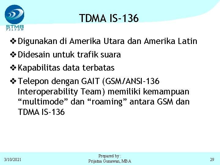 TDMA IS-136 v Digunakan di Amerika Utara dan Amerika Latin v Didesain untuk trafik