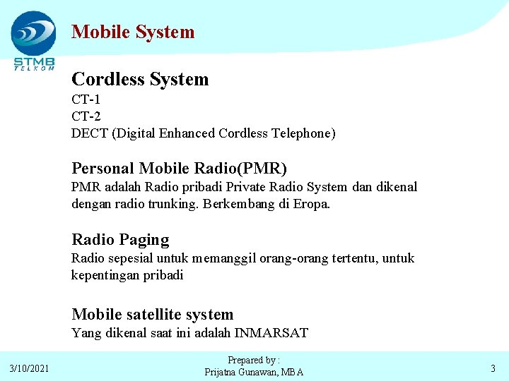 Mobile System Cordless System CT-1 CT-2 DECT (Digital Enhanced Cordless Telephone) Personal Mobile Radio(PMR)