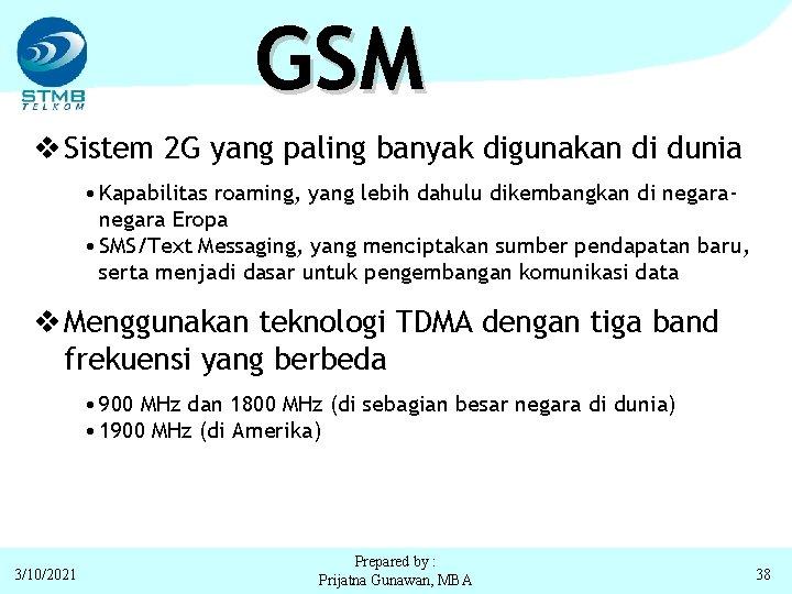 GSM v Sistem 2 G yang paling banyak digunakan di dunia • Kapabilitas roaming,