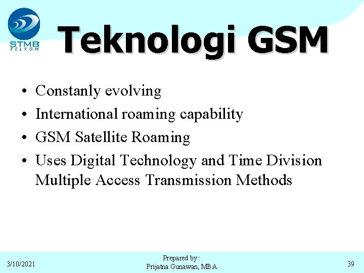 Teknologi GSM • • 3/10/2021 Constanly evolving International roaming capability GSM Satellite Roaming Uses