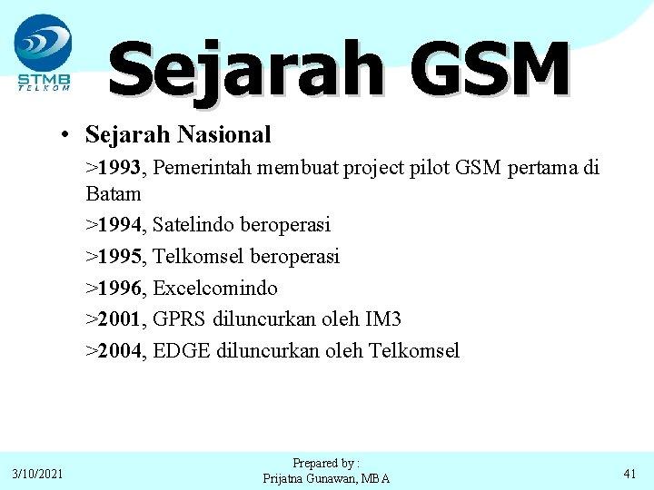 Sejarah GSM • Sejarah Nasional >1993, Pemerintah membuat project pilot GSM pertama di Batam