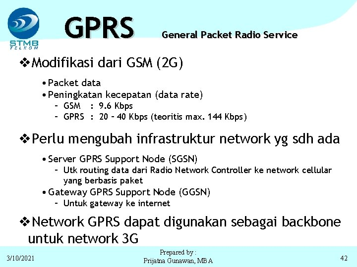 GPRS General Packet Radio Service v. Modifikasi dari GSM (2 G) • Packet data