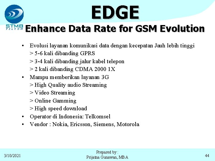 EDGE Enhance Data Rate for GSM Evolution • Evolusi layanan komunikasi data dengan kecepatan