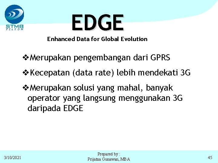 EDGE Enhanced Data for Global Evolution v. Merupakan pengembangan dari GPRS v. Kecepatan (data