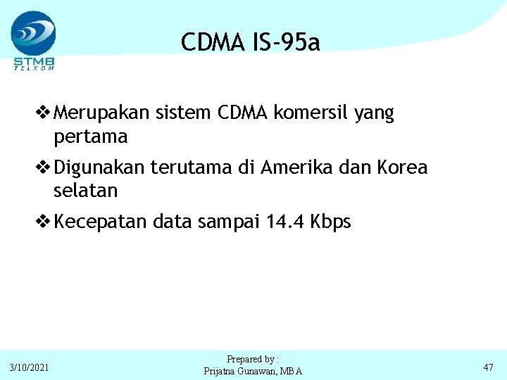 CDMA IS-95 a v Merupakan sistem CDMA komersil yang pertama v Digunakan terutama di