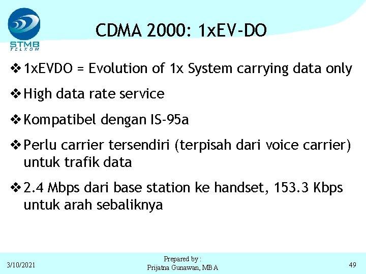 CDMA 2000: 1 x. EV-DO v 1 x. EVDO = Evolution of 1 x