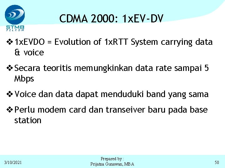 CDMA 2000: 1 x. EV-DV v 1 x. EVDO = Evolution of 1 x.