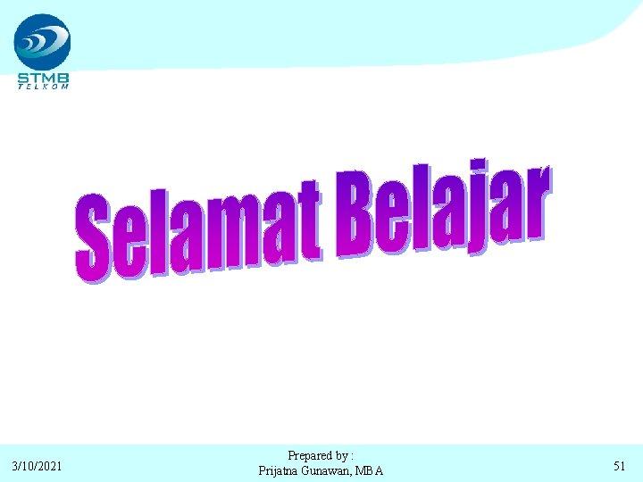 3/10/2021 Prepared by : Prijatna Gunawan, MBA 51