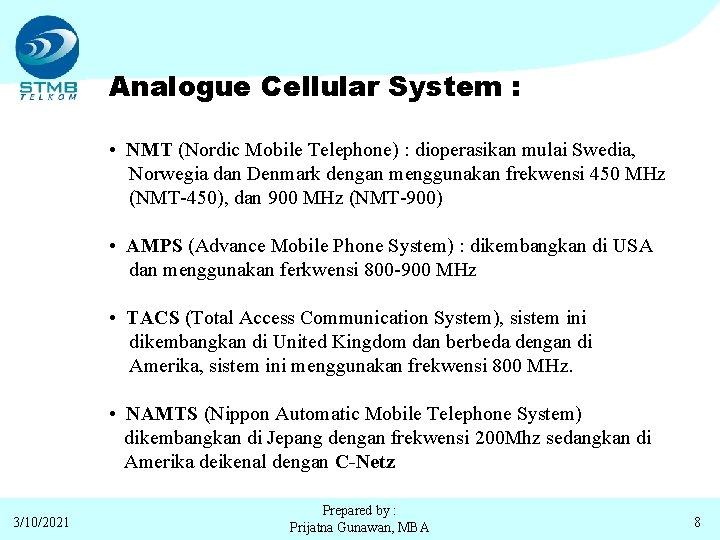 Analogue Cellular System : • NMT (Nordic Mobile Telephone) : dioperasikan mulai Swedia, Norwegia