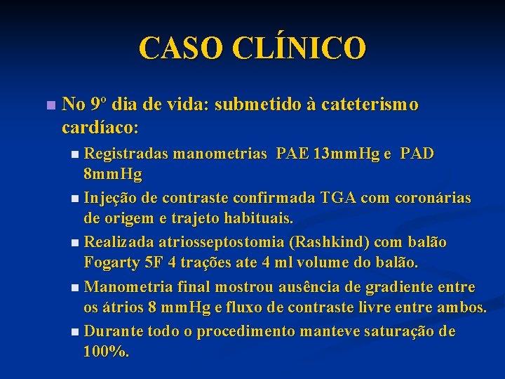 CASO CLÍNICO n No 9º dia de vida: submetido à cateterismo cardíaco: n Registradas