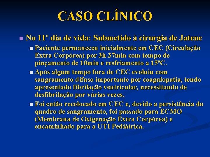 CASO CLÍNICO n No 11º dia de vida: Submetido à cirurgia de Jatene n
