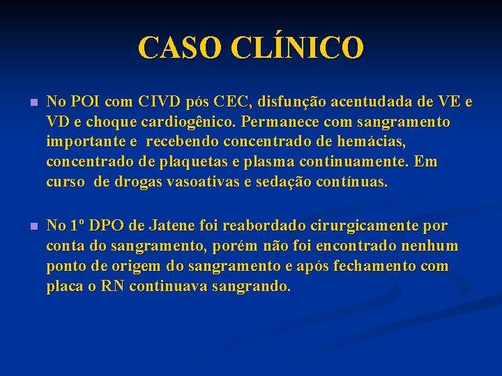 CASO CLÍNICO n No POI com CIVD pós CEC, disfunção acentudada de VE e