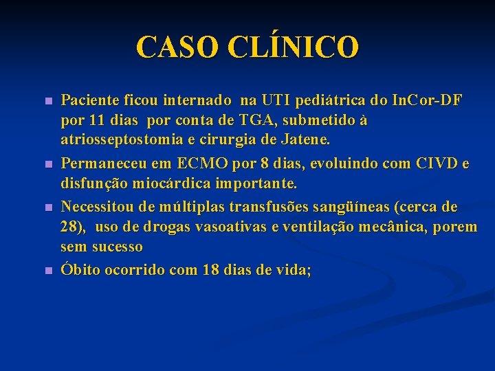CASO CLÍNICO n n Paciente ficou internado na UTI pediátrica do In. Cor-DF por