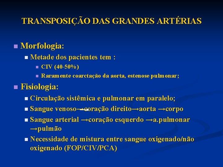 TRANSPOSIÇÃO DAS GRANDES ARTÉRIAS n Morfologia: n Metade dos pacientes tem : n n