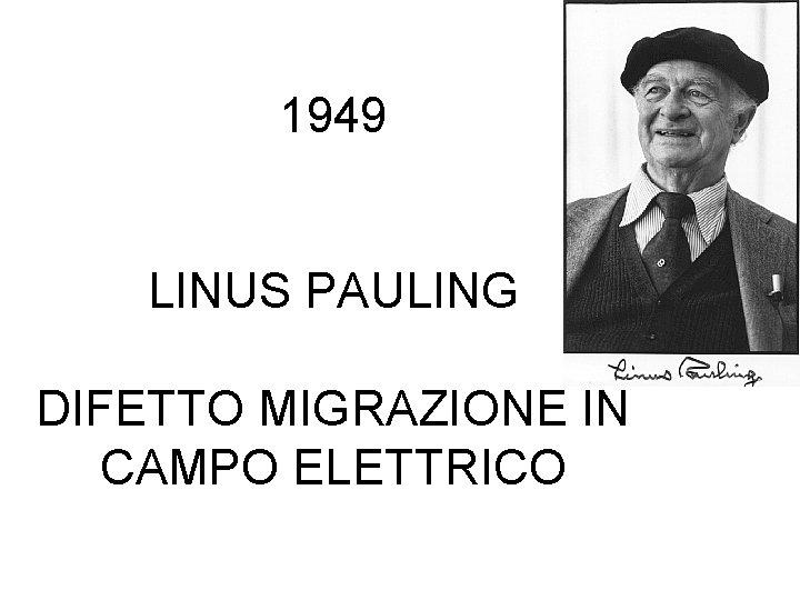 1949 LINUS PAULING DIFETTO MIGRAZIONE IN CAMPO ELETTRICO