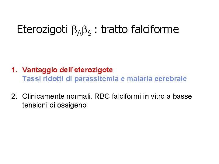 Eterozigoti b. Ab. S : tratto falciforme 1. Vantaggio dell'eterozigote Tassi ridotti di parassitemia