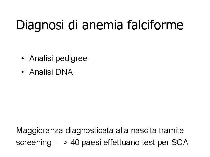 Diagnosi di anemia falciforme • Analisi pedigree • Analisi DNA Maggioranza diagnosticata alla nascita