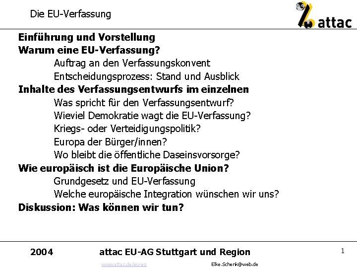 Die EU-Verfassung Einführung und Vorstellung Warum eine EU-Verfassung? Auftrag an den Verfassungskonvent Entscheidungsprozess: Stand